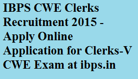IBPS CWE Clerks Recruitment 2015 - Apply Online Application for Clerks-V CWE Exam at ibps.in
