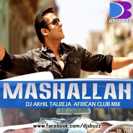 MASHALLAH  (African Club Mix) – DJ AKHIL TALREJA