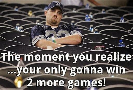 the moment you realize... your only gonna win 2 more games!