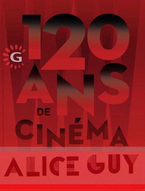 Gaumont 120 ans; Alice Guy depuis que le cinéma existe