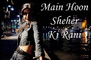 Main Hoon Shehar Ki Rani