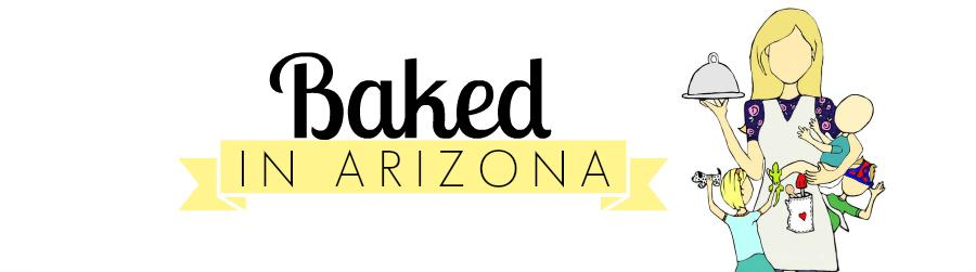 Baked in Arizona