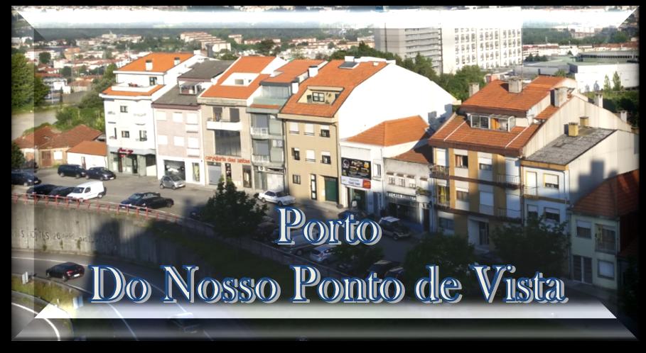 Porto - Do Nosso Ponto de Vista