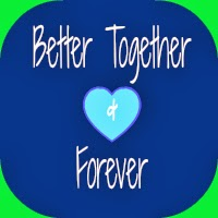 Better Together and Forever