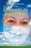 """""""O Segredo do meu olhar"""" de Fátima Martins Leal (TITA)"""