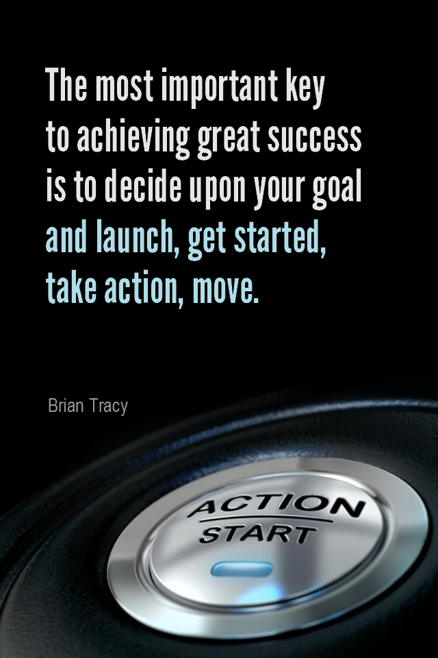 visual quote - image quotation for SUCCESS - The most important key to achieving great success is to decide upon your goal and launch, get started, take action, move. - Brian Tracy