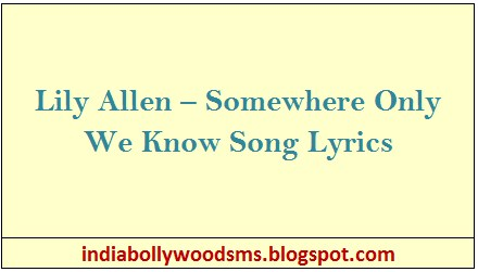 Lily Allen – Somewhere Only We Know Song Lyrics - India ... Lily Allen Lyrics