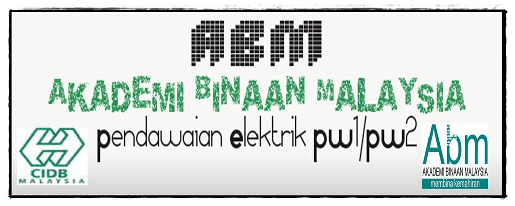 ABM   (Akademi Binaan Malaysia) Pendawaian Elektrik PW1/PW2