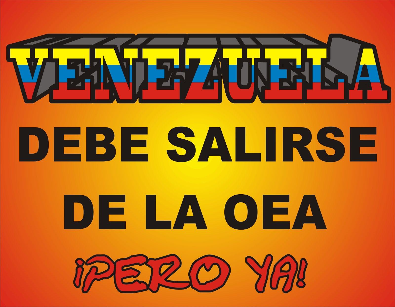 VENEZUELA DEBE SALIRSE DE LA OEA