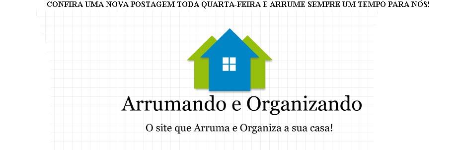 Arrumando e Organizando