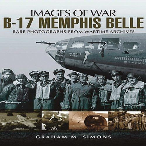 B-17 Memphis Belle: Rare Photographs from Wartime Archives Graham Simons