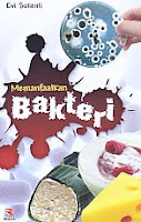 AJIBAYUSTORE Judul Buku : Memanfaatkan Bakteri Pengarang : Evi Sukenti Penerbit : Remaja Rosdakarya