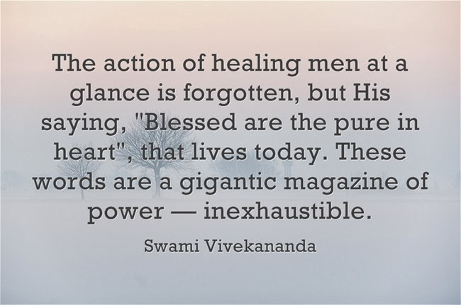 """The action of healing men at a glance is forgotten, but His saying, Blessed are the pure in heart, that lives today. These words are a gigantic magazine of power — inexhaustible."""
