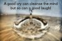 A good cry can cleanse the mind but so can a good laugh!