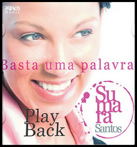 Sumara Santos - Basta Uma Palavra Play Back