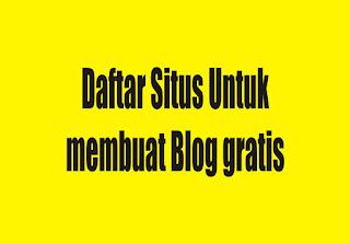 Daftar Situs Untuk membuat Blog gratis