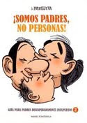 SOMOS PADRES, NO PERSONAS!