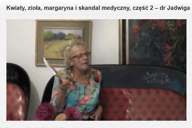 http://porozmawiajmy.tv/kwiaty-ziola-margaryna-i-skandal-medyczny-czesc-2-dr-jadwiga-kempisty/