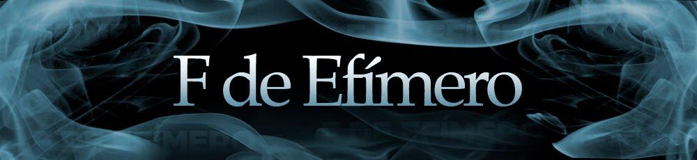 F De Efímero