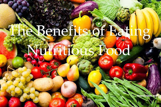 The Benefits of Eating Nutritious Food