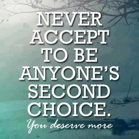 Never accept to be anyone s second choice you deserve more god is