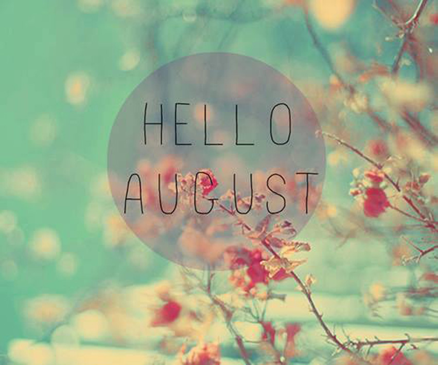 Goodbye July, Hello August!