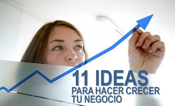 ideas para hacer crecer tu negocio
