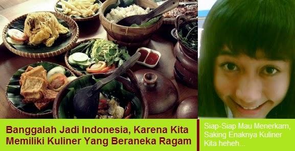 Banggalah Jadi Indonesia, Karena Kita Memiliki Kuliner Yang Beraneka Ragam