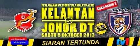 Live Streaming Kelantan vs Johor Darul Takzim 5 Oktober 2013 - Piala Malaysia