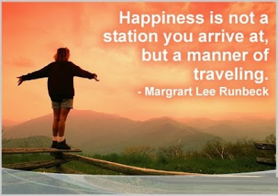 Happiness is not a station you arrive at, but a manner of traveling.