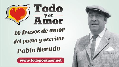 10 frases de amor del poeta y escritor Pablo Neruda