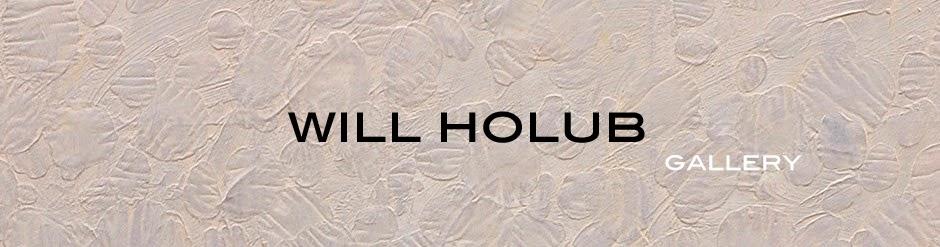 WILL    HOLUB    GALLERY