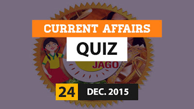 Current Affairs Quiz 24 December 2015