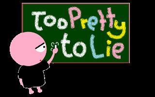 TOO PRETTY TO LIE