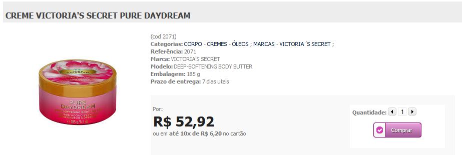 http://www.lindamargarida.com.br/CREME-VICTORIA-S-SECRET-PURE-DAYDREAM/prod-1899570/