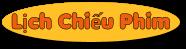 LỊCH XEM PHIM-LICH XEM PHIM-LỊCH CHIẾU PHIM-LICH CHIEU PHIM-LICHCHIEUPHIM-LICHXEMPHIM-SCHEDULE-FILM