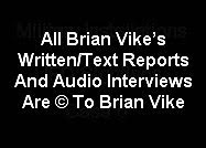 All Text And Audio Reports Are Copyright To Brian Vike.