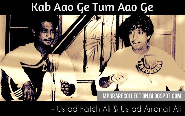 kab aao ge ghazal fateh ali and amanat ali