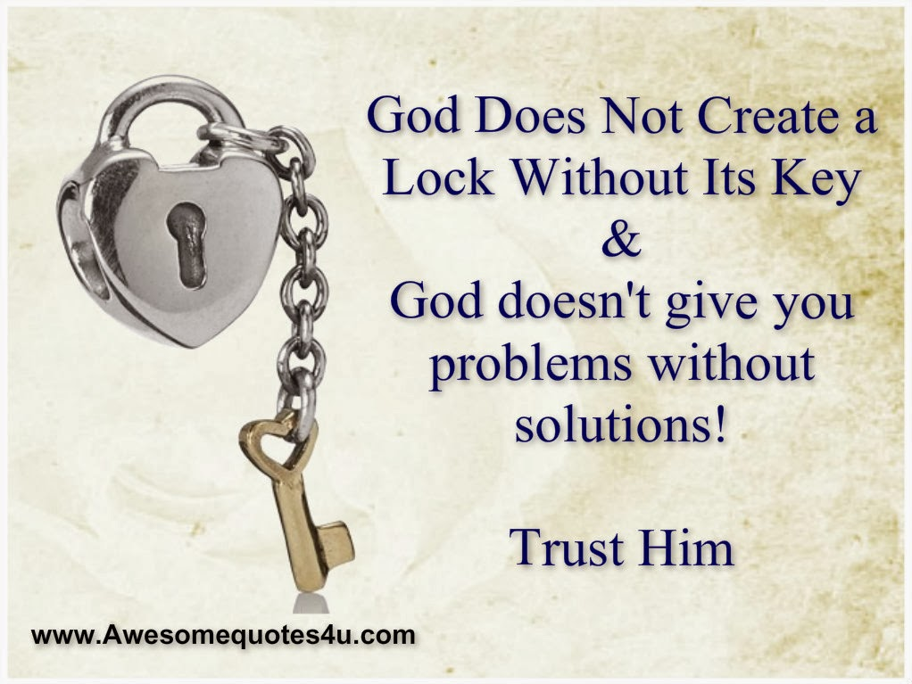 Awesome Quotes: God Does Not Create A Lock Without Its Key