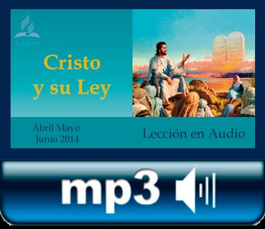 """Leccion de Escuela Sabatica en Audio del 2do Trimestre 2014 """"Cristo y"""