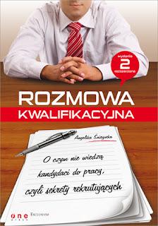 """""""Rozmowa kwalifikacyjna. O czym nie wiedzą kandydaci do pracy, czyli sekrety rekrutujących"""" - Angelika Śniegocka"""
