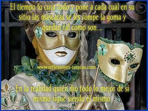 El tiempo lo cura todo y pone a cada cuál en su sitio, a las máscaras se les rompe la goma y quedan tal como son.