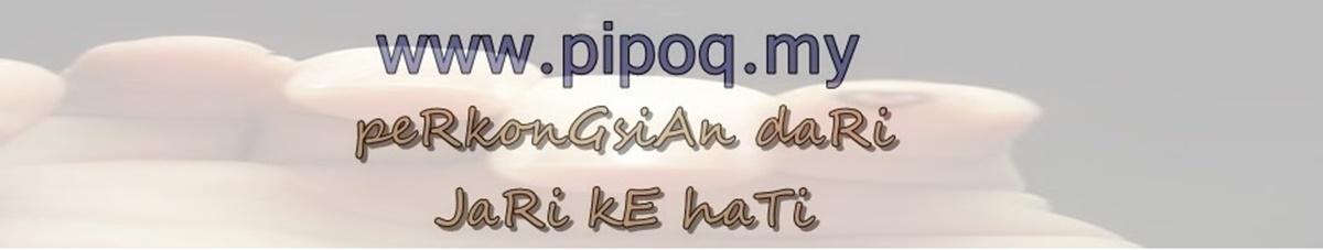 www.pipoq.my   |   Perkongsian Dari Jari ke Hati