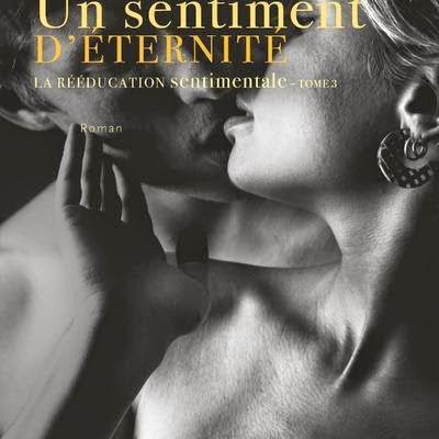 La rééducation sentimentale, tome 3 : Un sentiment d'éternité de Emma Cavalier