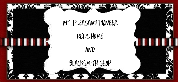 ~Mt. Pleasant Pioneer     Relic Home        and Blacksmith Shop