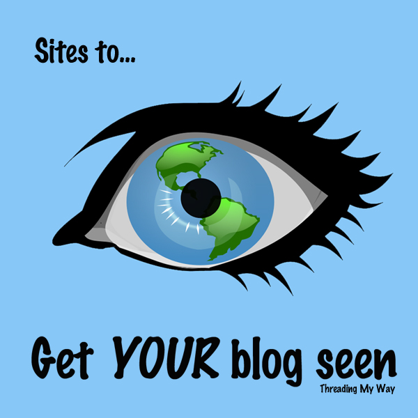 Sites to get YOUR Blog seen... submit your sewing and crafting projects to these sites to drive more traffic to your blog ~ Threading My Way