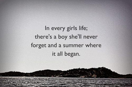[Quotes] In every girls life; theres a boy shell never forget and a...