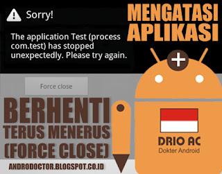 Cara Mengatasi Aplikasi berhenti terus menerus (FORCE CLOSE) di Android - Drio AC, Dokter Android