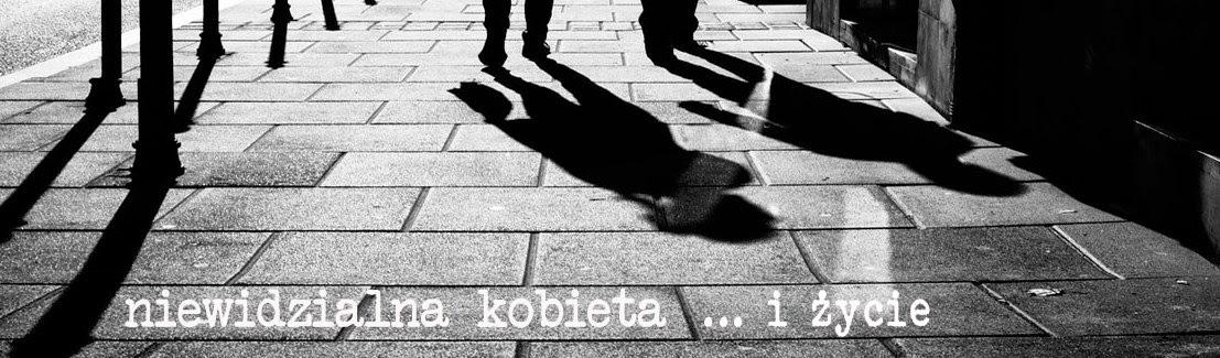 niewidzialna kobieta... i życie