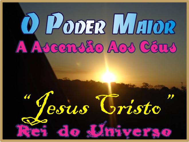 O Poder Maior Jesus Cristo Filho Uniênito fo Altíssimo